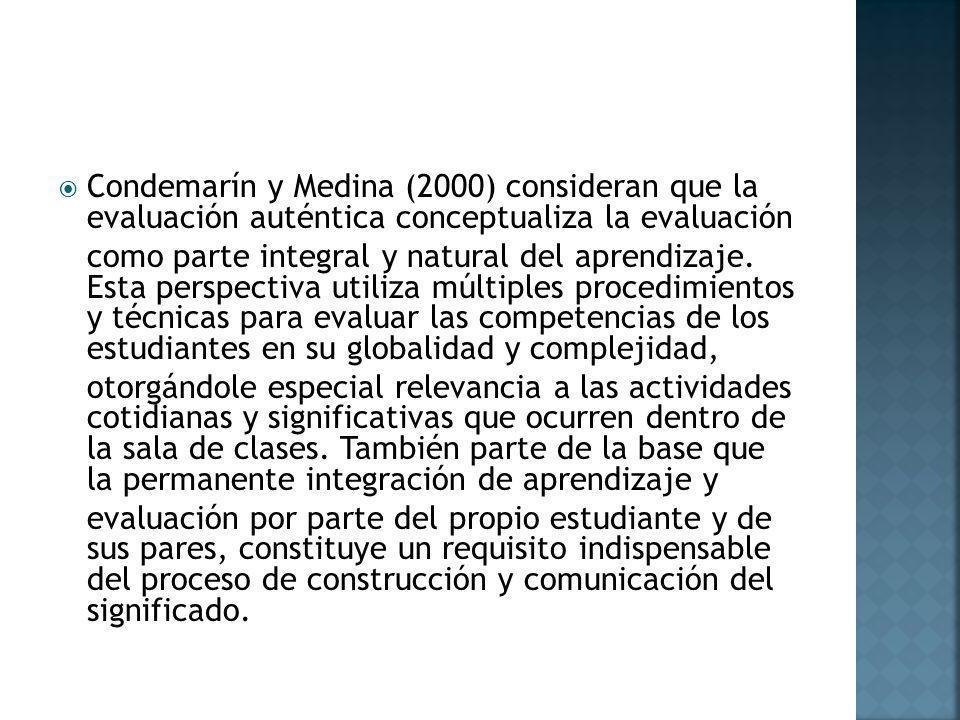 Condemarín y Medina (2000) consideran que la evaluación auténtica conceptualiza la evaluación como parte integral y natural del aprendizaje. Esta pers