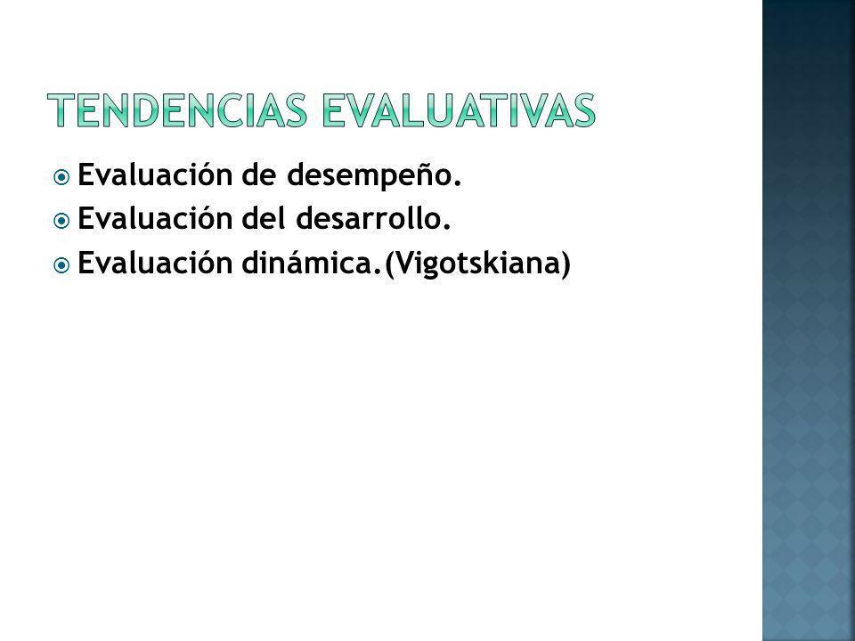 Evaluación de desempeño. Evaluación del desarrollo. Evaluación dinámica.(Vigotskiana)