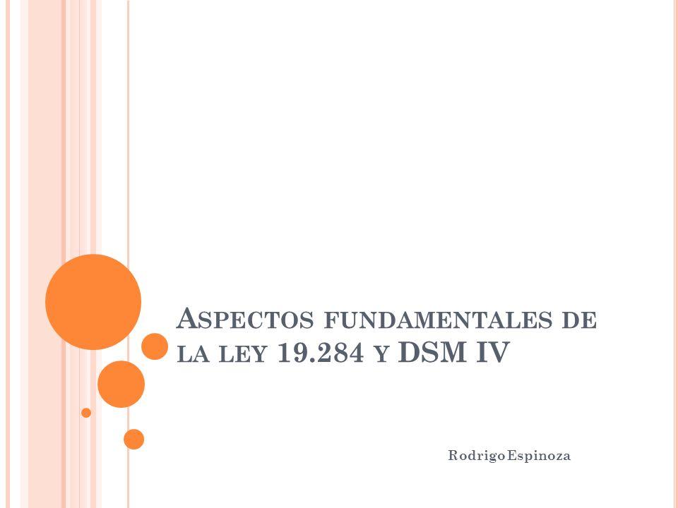 A SPECTOS FUNDAMENTALES DE LA LEY 19.284 Y DSM IV Rodrigo Espinoza