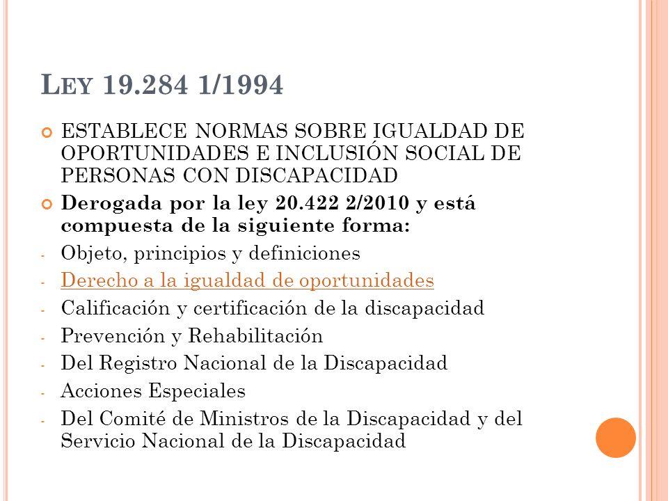 L EY 19.284 1/1994 ESTABLECE NORMAS SOBRE IGUALDAD DE OPORTUNIDADES E INCLUSIÓN SOCIAL DE PERSONAS CON DISCAPACIDAD Derogada por la ley 20.422 2/2010