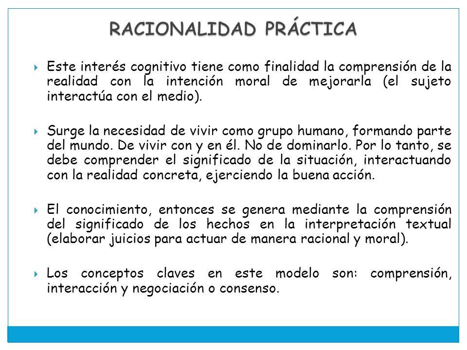 Este interés cognitivo tiene como finalidad la comprensión de la realidad con la intención moral de mejorarla (el sujeto interactúa con el medio).