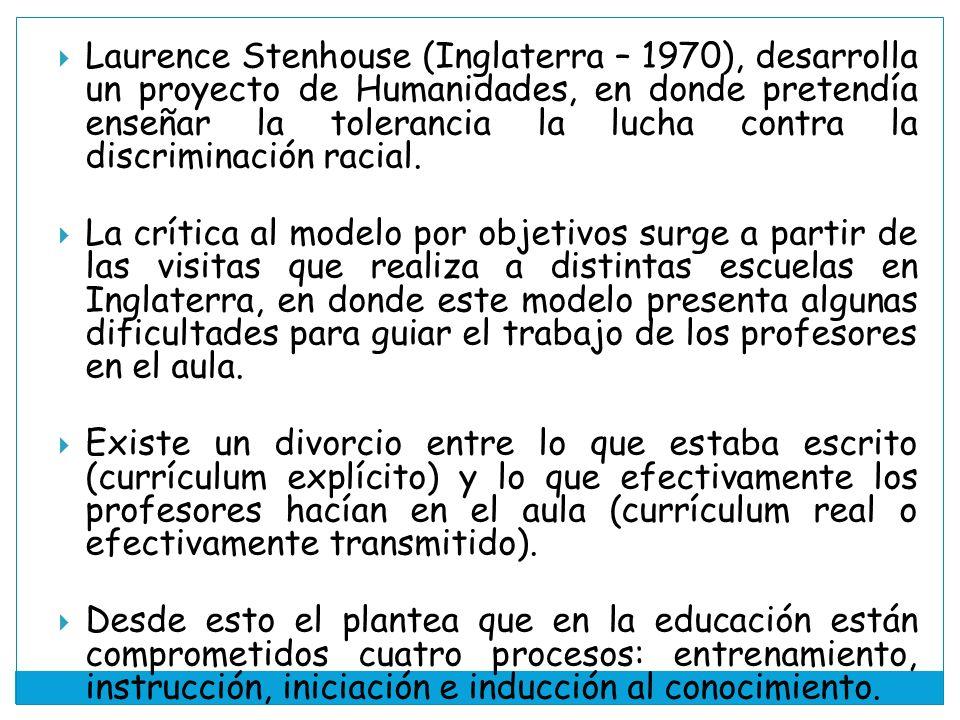 Laurence Stenhouse (Inglaterra – 1970), desarrolla un proyecto de Humanidades, en donde pretendía enseñar la tolerancia la lucha contra la discriminación racial.