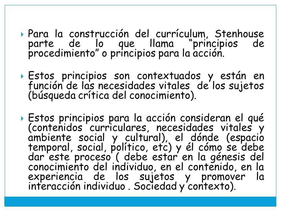 Para la construcción del currículum, Stenhouse parte de lo que llama principios de procedimiento o principios para la acción.