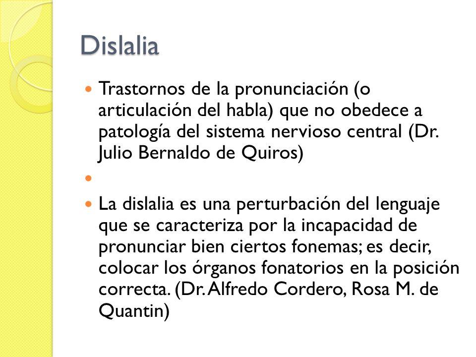 Dislalia Trastornos de la pronunciación (o articulación del habla) que no obedece a patología del sistema nervioso central (Dr. Julio Bernaldo de Quir