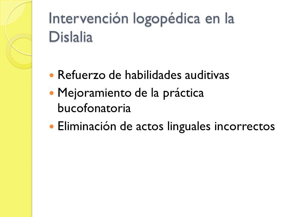 Intervención logopédica en la Dislalia Refuerzo de habilidades auditivas Mejoramiento de la práctica bucofonatoria Eliminación de actos linguales inco