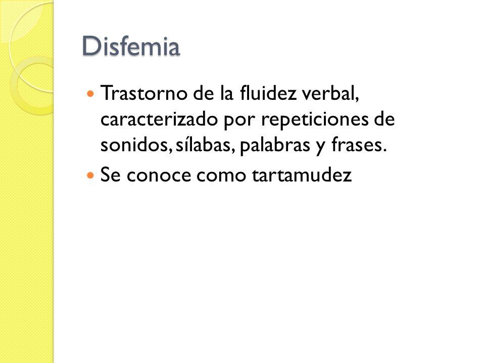 Disfemia Trastorno de la fluidez verbal, caracterizado por repeticiones de sonidos, sílabas, palabras y frases. Se conoce como tartamudez