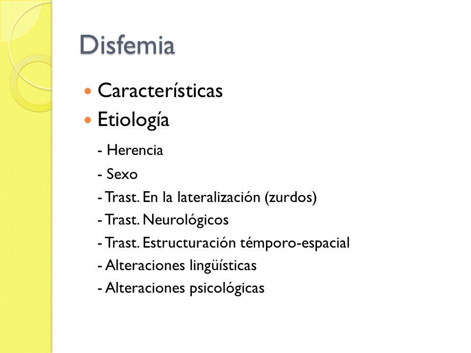 Disfemia Características Etiología - Herencia - Sexo - Trast. En la lateralización (zurdos) - Trast. Neurológicos - Trast. Estructuración témporo-espa