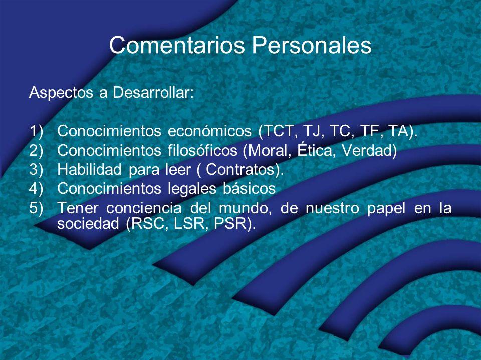 Comentarios Personales Aspectos a Desarrollar: 1)Conocimientos económicos (TCT, TJ, TC, TF, TA).