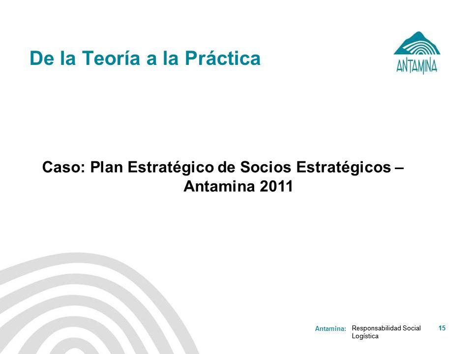 Antamina: Responsabilidad Social Logística 15Responsabilidad Social Logística 15 De la Teoría a la Práctica Caso: Plan Estratégico de Socios Estratégi