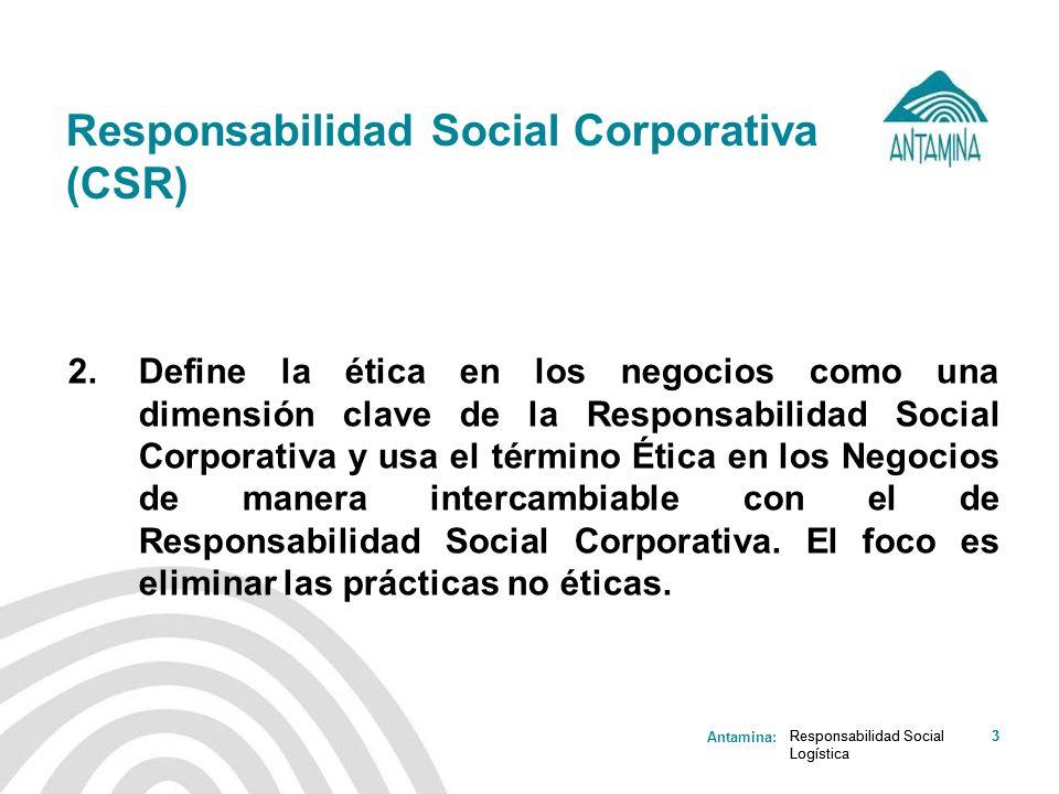 Antamina: Responsabilidad Social Logística 3 Responsabilidad Social Corporativa (CSR) 2. Define la ética en los negocios como una dimensión clave de l