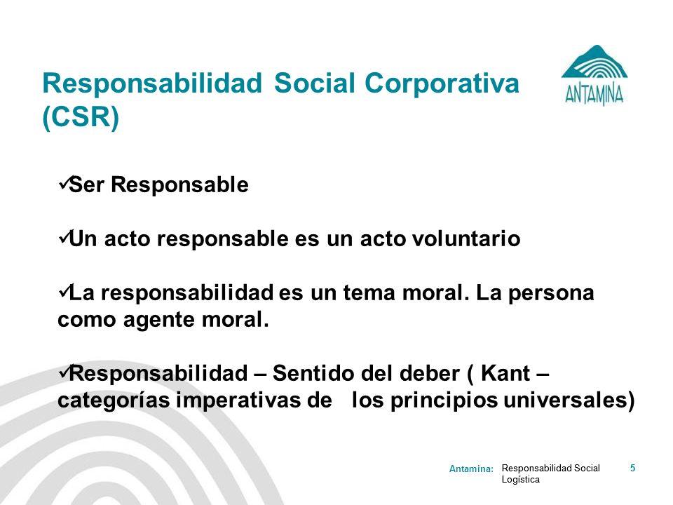 Antamina: Responsabilidad Social Logística 5 Responsabilidad Social Corporativa (CSR) Responsabilidad Social Logística 5 Ser Responsable Un acto respo