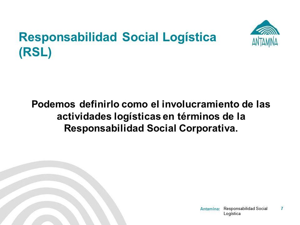 Antamina: Responsabilidad Social Logística 7 Responsabilidad Social Logística (RSL) Responsabilidad Social Logística 7 Podemos definirlo como el invol
