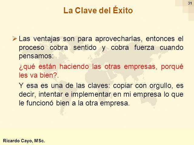 Ing. Ricardo Cayo - rcayo@expo.intercade.org - Consultor Intercade 31 Las ventajas son para aprovecharlas, entonces el proceso cobra sentido y cobra f