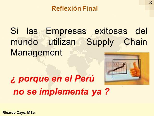 Ing. Ricardo Cayo - rcayo@expo.intercade.org - Consultor Intercade 33 Si las Empresas exitosas del mundo utilizan Supply Chain Management ¿ porque en