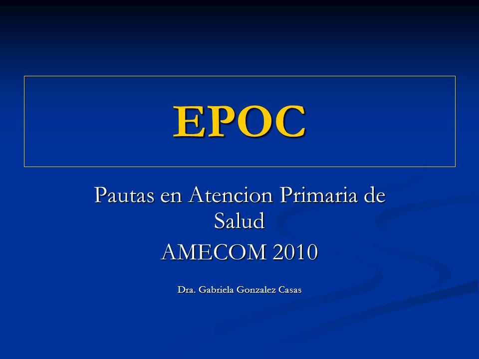 EPOC Pautas en Atencion Primaria de Salud AMECOM 2010 Dra. Gabriela Gonzalez Casas