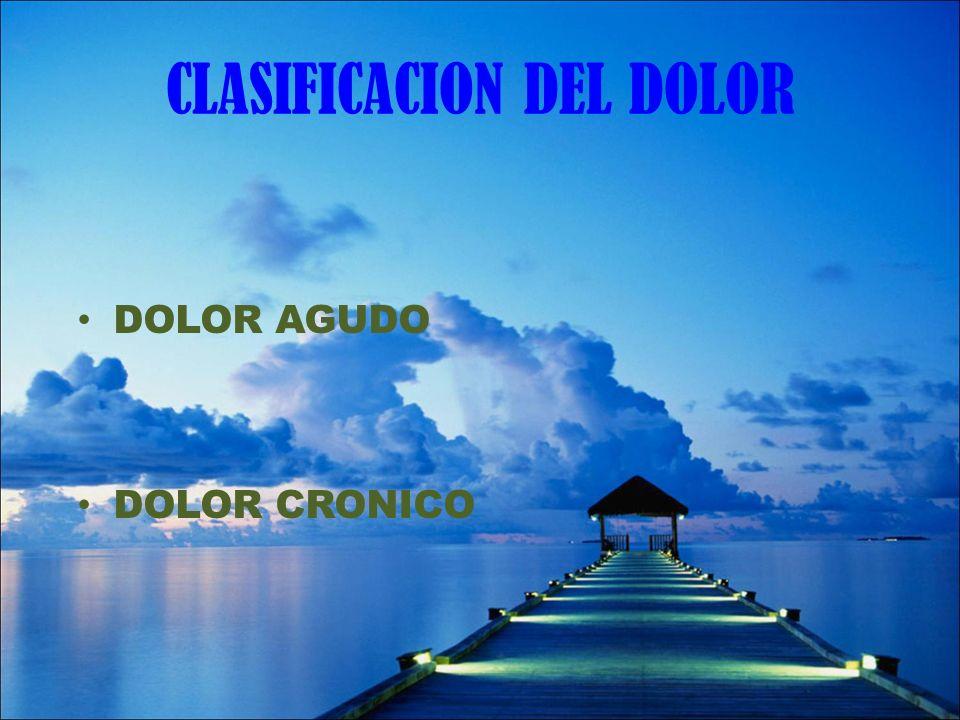 CLASIFICACION DEL DOLOR DOLOR AGUDO DOLOR CRONICO