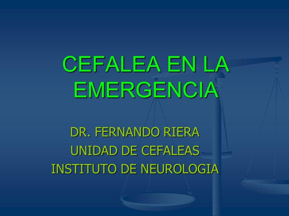 CEFALEA EN LA EMERGENCIA DR. FERNANDO RIERA UNIDAD DE CEFALEAS INSTITUTO DE NEUROLOGIA