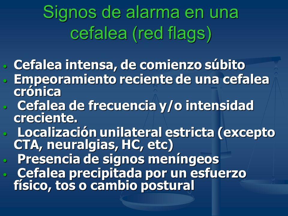 Signos de alarma en una cefalea (red flags) Cefalea intensa, de comienzo súbito Cefalea intensa, de comienzo súbito Empeoramiento reciente de una cefa