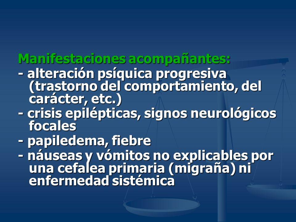 Manifestaciones acompañantes: - alteración psíquica progresiva (trastorno del comportamiento, del carácter, etc.) - crisis epilépticas, signos neuroló