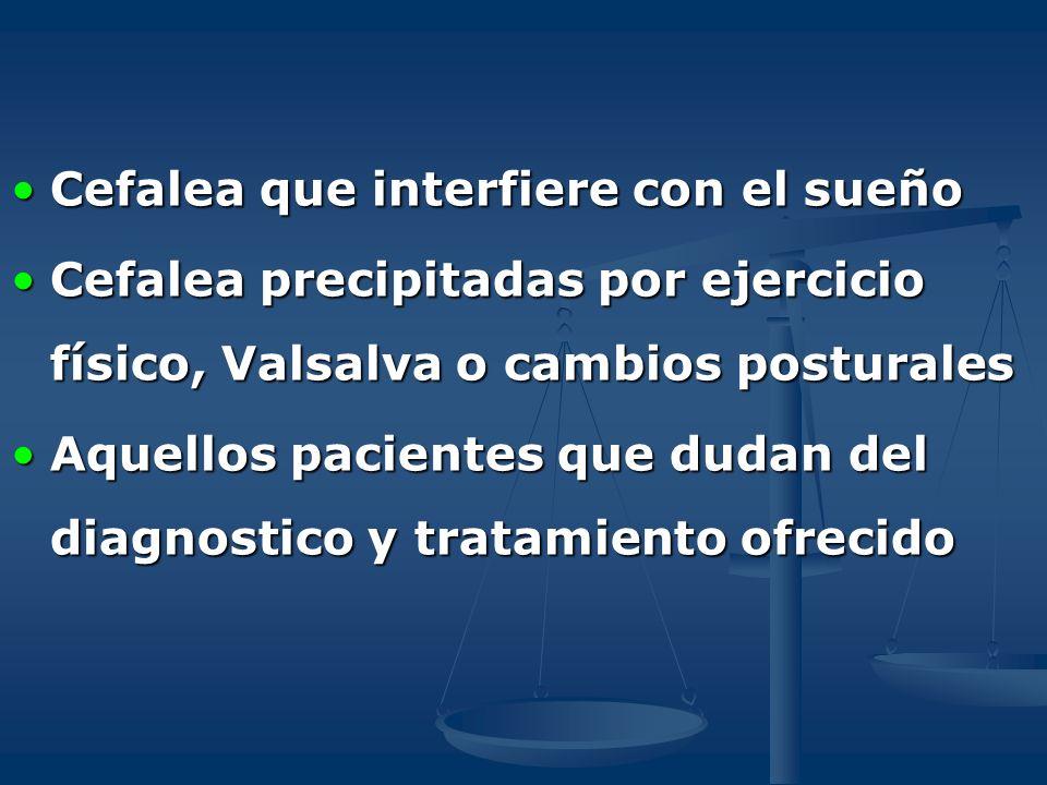 Cefalea que interfiere con el sueñoCefalea que interfiere con el sueño Cefalea precipitadas por ejercicio físico, Valsalva o cambios posturalesCefalea