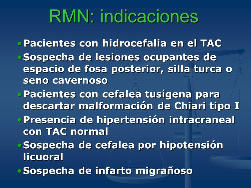 RMN: indicaciones Pacientes con hidrocefalia en el TACPacientes con hidrocefalia en el TAC Sospecha de lesiones ocupantes de espacio de fosa posterior