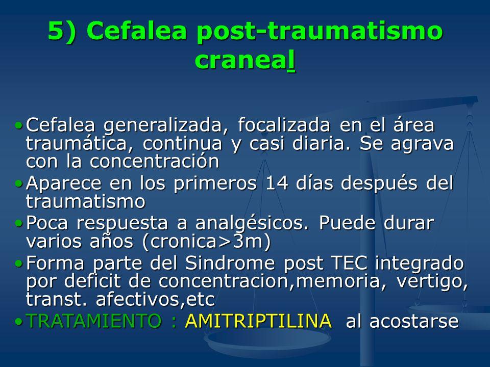 5) Cefalea post-traumatismo craneal Cefalea generalizada, focalizada en el área traumática, continua y casi diaria. Se agrava con la concentraciónCefa