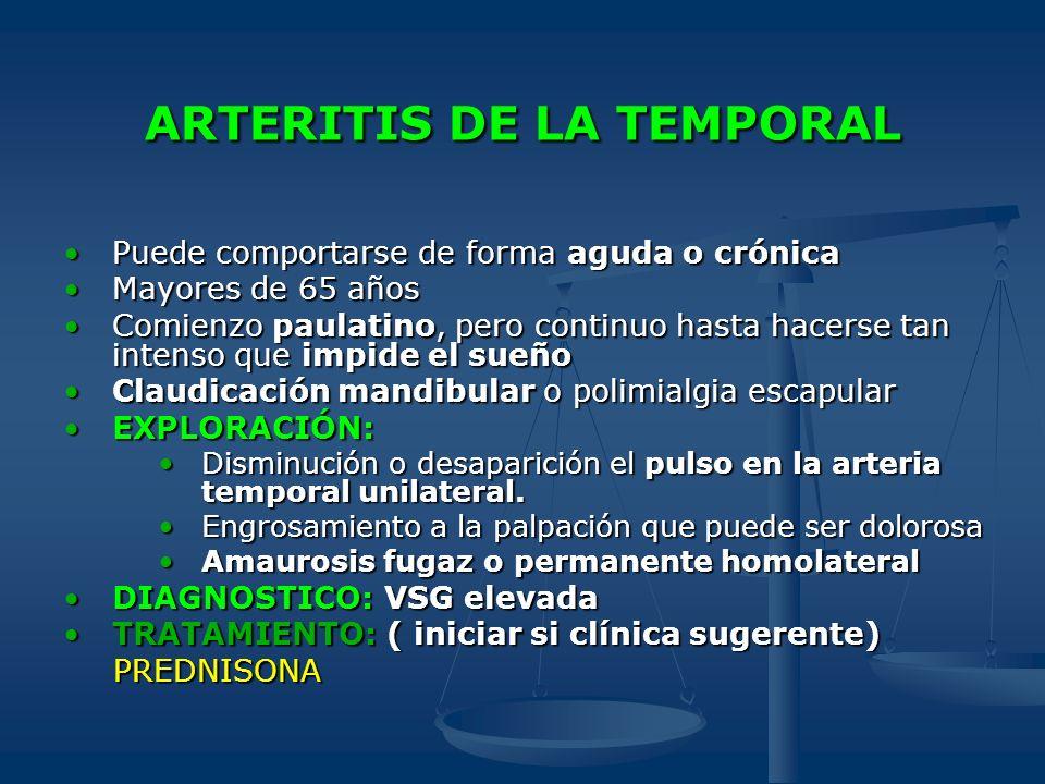 ARTERITIS DE LA TEMPORAL Puede comportarse de forma aguda o crónicaPuede comportarse de forma aguda o crónica Mayores de 65 añosMayores de 65 años Com