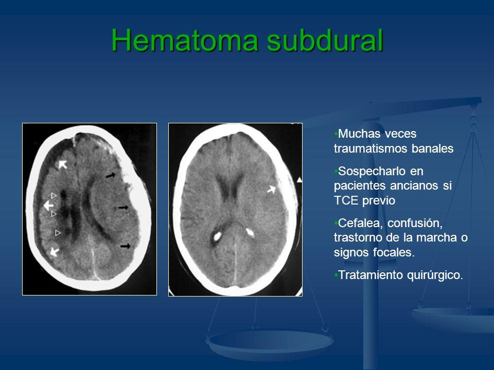 Hematoma subdural Muchas veces traumatismos banales Sospecharlo en pacientes ancianos si TCE previo Cefalea, confusión, trastorno de la marcha o signo
