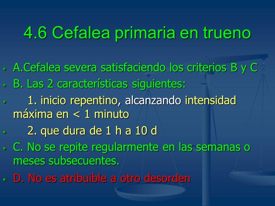 4.6 Cefalea primaria en trueno A.Cefalea severa satisfaciendo los criterios B y C A.Cefalea severa satisfaciendo los criterios B y C B. Las 2 caracter