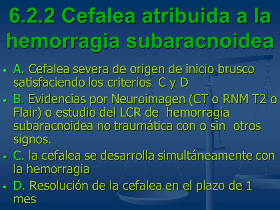 6.2.2 Cefalea atribuida a la hemorragia subaracnoidea A. Cefalea severa de origen de inicio brusco satisfaciendo los criterios C y D A. Cefalea severa