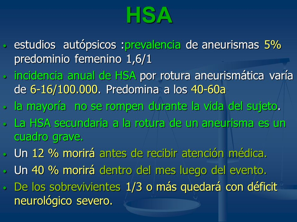 HSA estudios autópsicos :prevalencia de aneurismas 5% predominio femenino 1,6/1 estudios autópsicos :prevalencia de aneurismas 5% predominio femenino