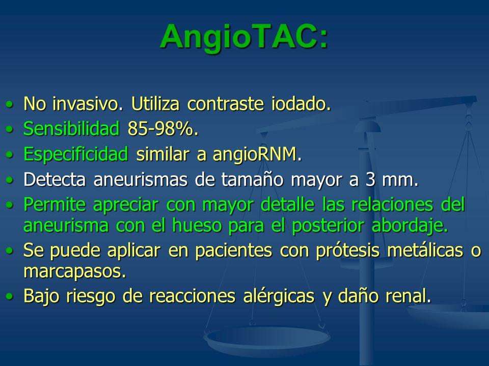 AngioTAC: No invasivo. Utiliza contraste iodado.No invasivo. Utiliza contraste iodado. Sensibilidad 85-98%.Sensibilidad 85-98%. Especificidad similar