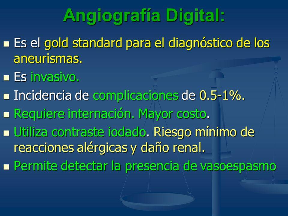 Angiografía Digital: Es el gold standard para el diagnóstico de los aneurismas. Es el gold standard para el diagnóstico de los aneurismas. Es invasivo