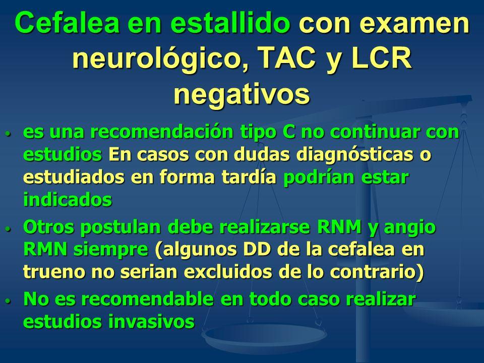 Cefalea en estallido con examen neurológico, TAC y LCR negativos es una recomendación tipo C no continuar con estudios En casos con dudas diagnósticas