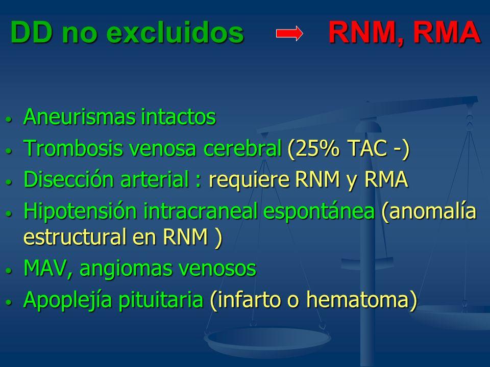 DD no excluidos RNM, RMA Aneurismas intactos Aneurismas intactos Trombosis venosa cerebral (25% TAC -) Trombosis venosa cerebral (25% TAC -) Disección