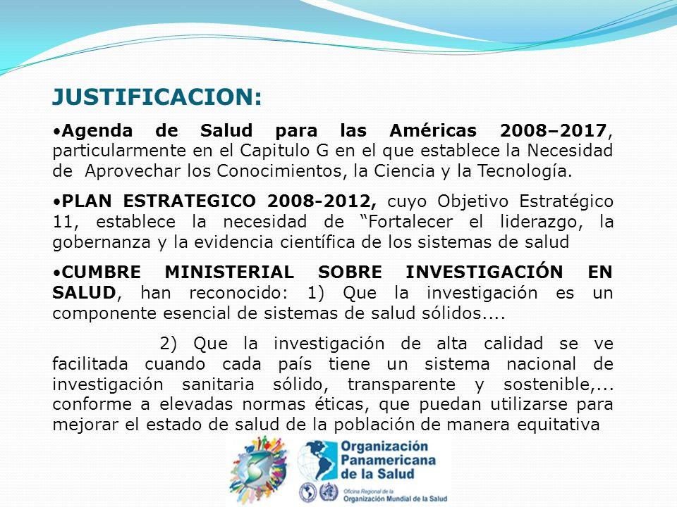 JUSTIFICACION: Agenda de Salud para las Américas 2008–2017, particularmente en el Capitulo G en el que establece la Necesidad de Aprovechar los Conocimientos, la Ciencia y la Tecnología.