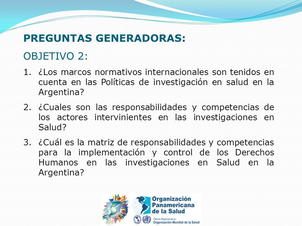 PREGUNTAS GENERADORAS: OBJETIVO 2: 1.¿Los marcos normativos internacionales son tenidos en cuenta en las Políticas de investigación en salud en la Arg