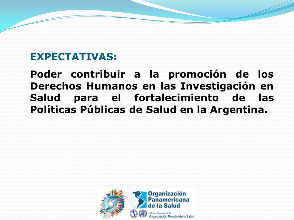 EXPECTATIVAS: Poder contribuir a la promoción de los Derechos Humanos en las Investigación en Salud para el fortalecimiento de las Políticas Públicas