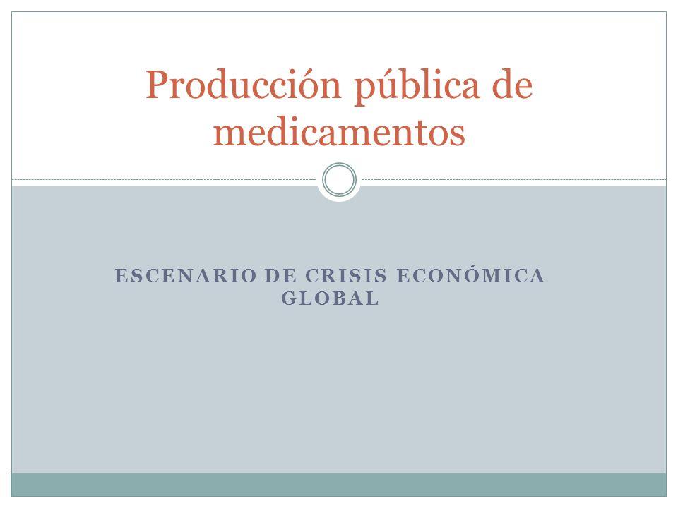 ESCENARIO DE CRISIS ECONÓMICA GLOBAL Producción pública de medicamentos