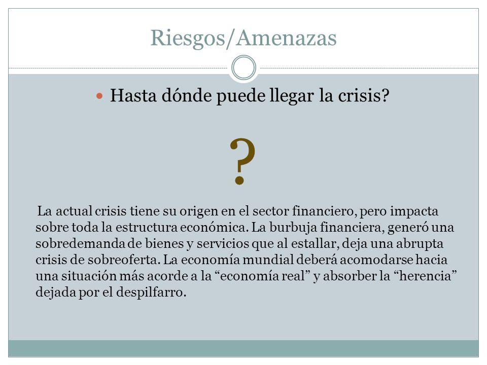Riesgos/Amenazas Hasta dónde puede llegar la crisis.