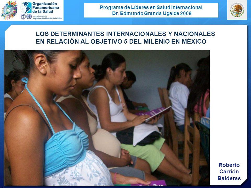 Programa de Líderes en Salud Internacional Dr. Edmundo Granda Ugalde 2009 Roberto Carrión Balderas LOS DETERMINANTES INTERNACIONALES Y NACIONALES EN R