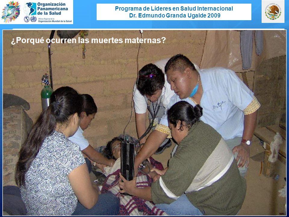 Programa de Líderes en Salud Internacional Dr. Edmundo Granda Ugalde 2009 ¿Porqué ocurren las muertes maternas?