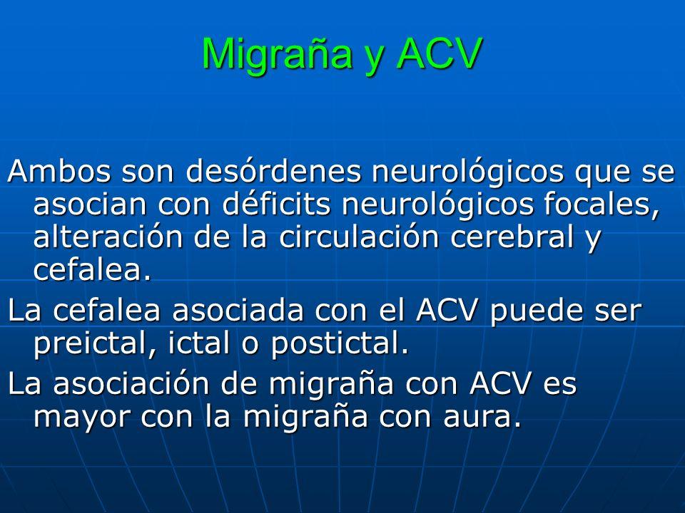 Migraña y ACV Ambos son desórdenes neurológicos que se asocian con déficits neurológicos focales, alteración de la circulación cerebral y cefalea. La