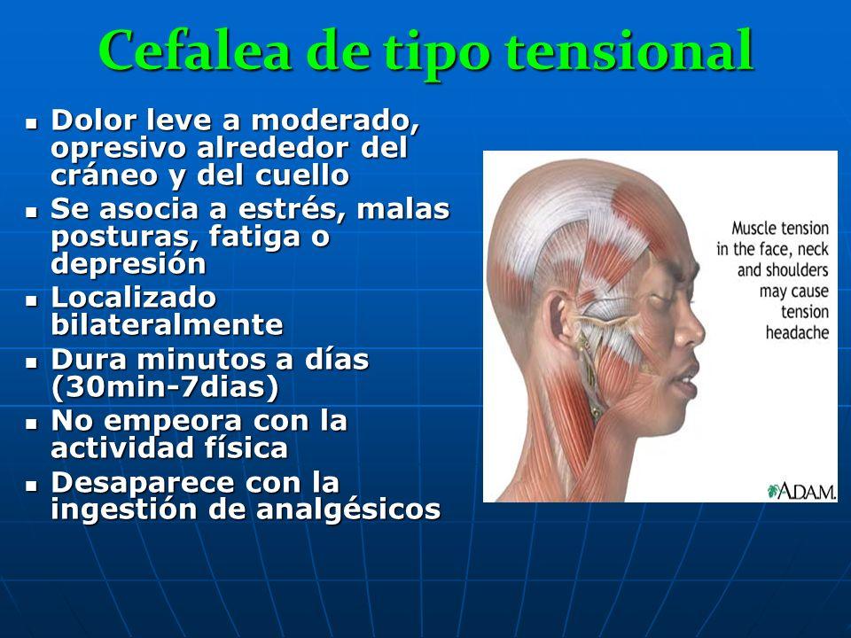 Cefalea de tipo tensional Dolor leve a moderado, opresivo alrededor del cráneo y del cuello Dolor leve a moderado, opresivo alrededor del cráneo y del
