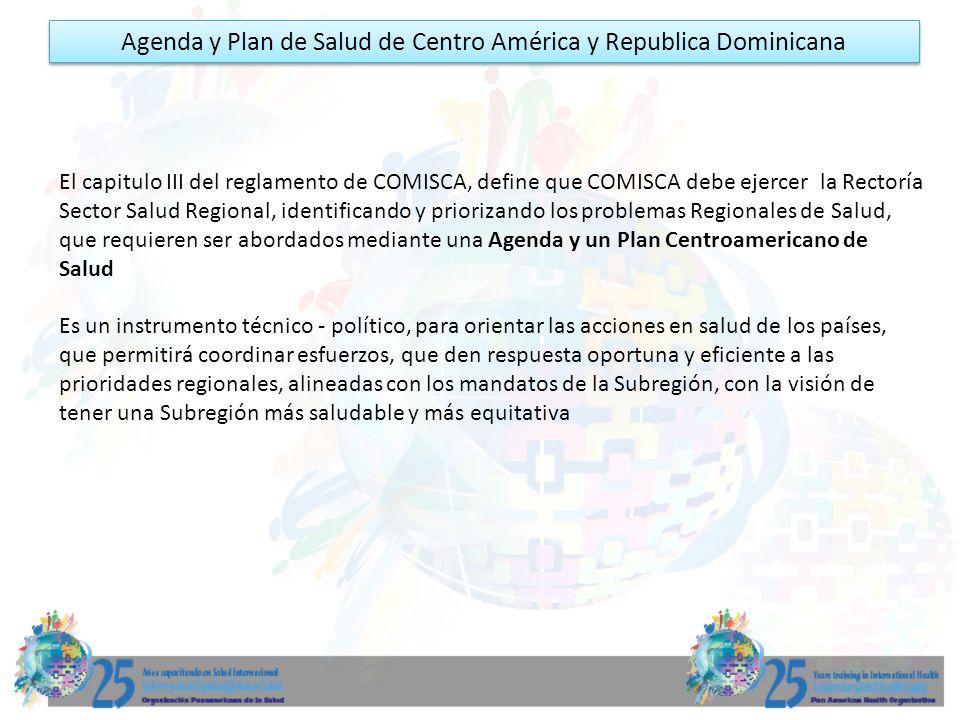Agenda y Plan de Salud de Centro América y Republica Dominicana El capitulo III del reglamento de COMISCA, define que COMISCA debe ejercer la Rectoría