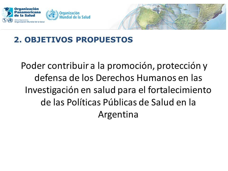 2. OBJETIVOS PROPUESTOS Poder contribuir a la promoción, protección y defensa de los Derechos Humanos en las Investigación en salud para el fortalecim