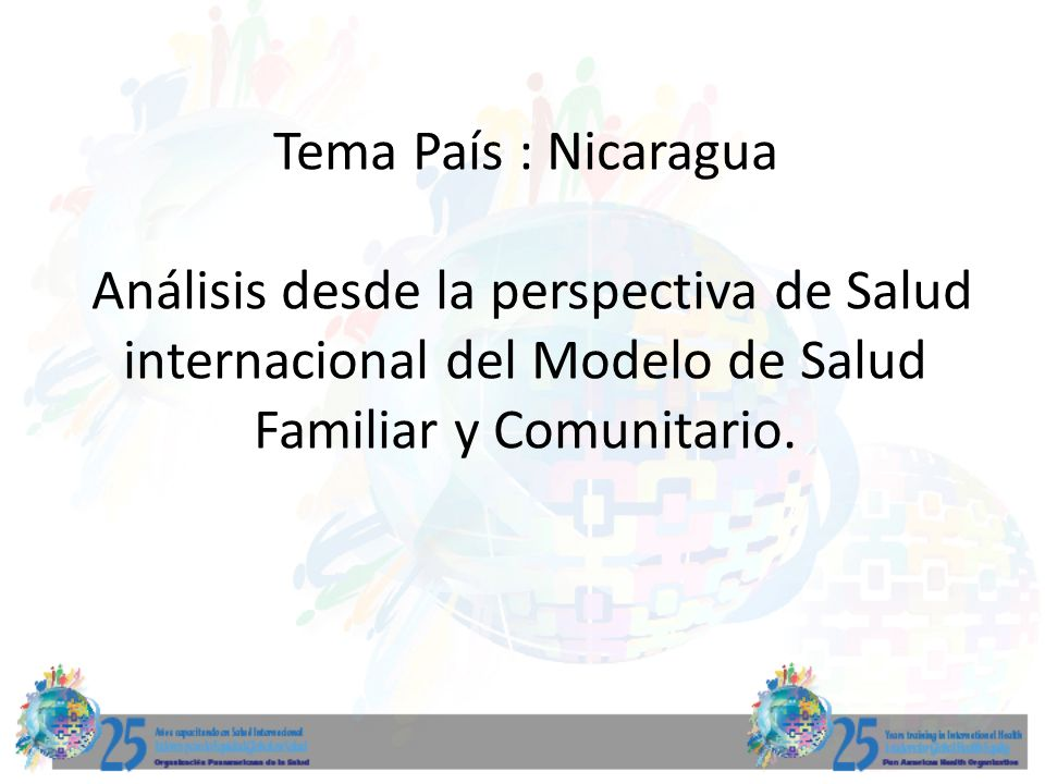 Tema País : Nicaragua Análisis desde la perspectiva de Salud internacional del Modelo de Salud Familiar y Comunitario.