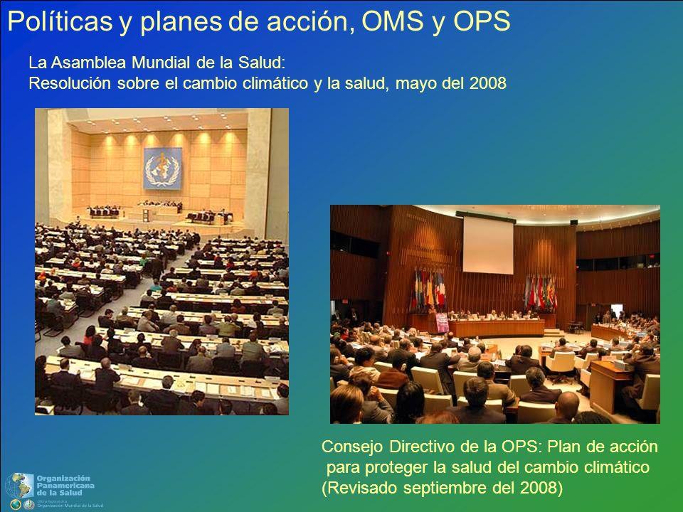 La Asamblea Mundial de la Salud: Resolución sobre el cambio climático y la salud, mayo del 2008 Consejo Directivo de la OPS: Plan de acción para prote