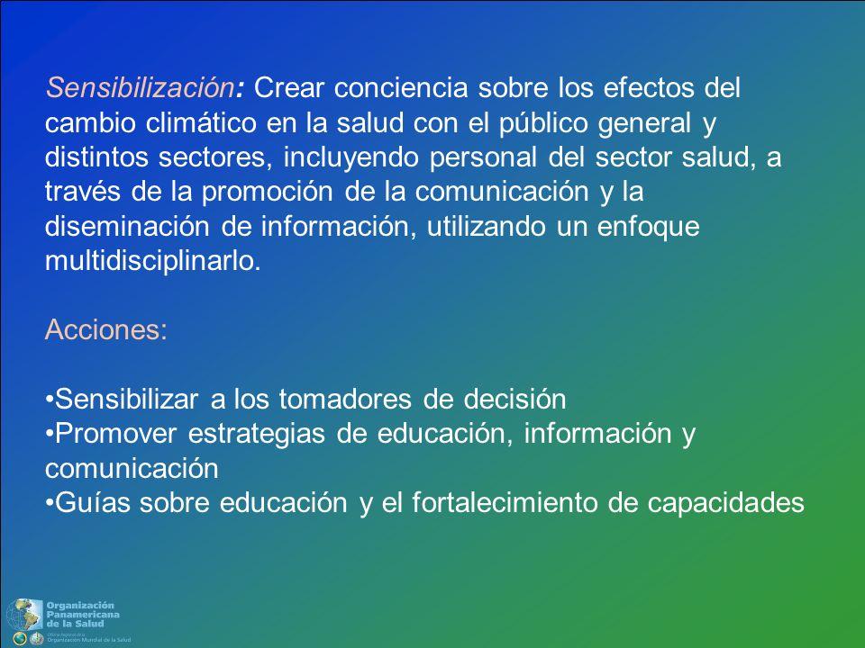 Sensibilización: Crear conciencia sobre los efectos del cambio climático en la salud con el público general y distintos sectores, incluyendo personal