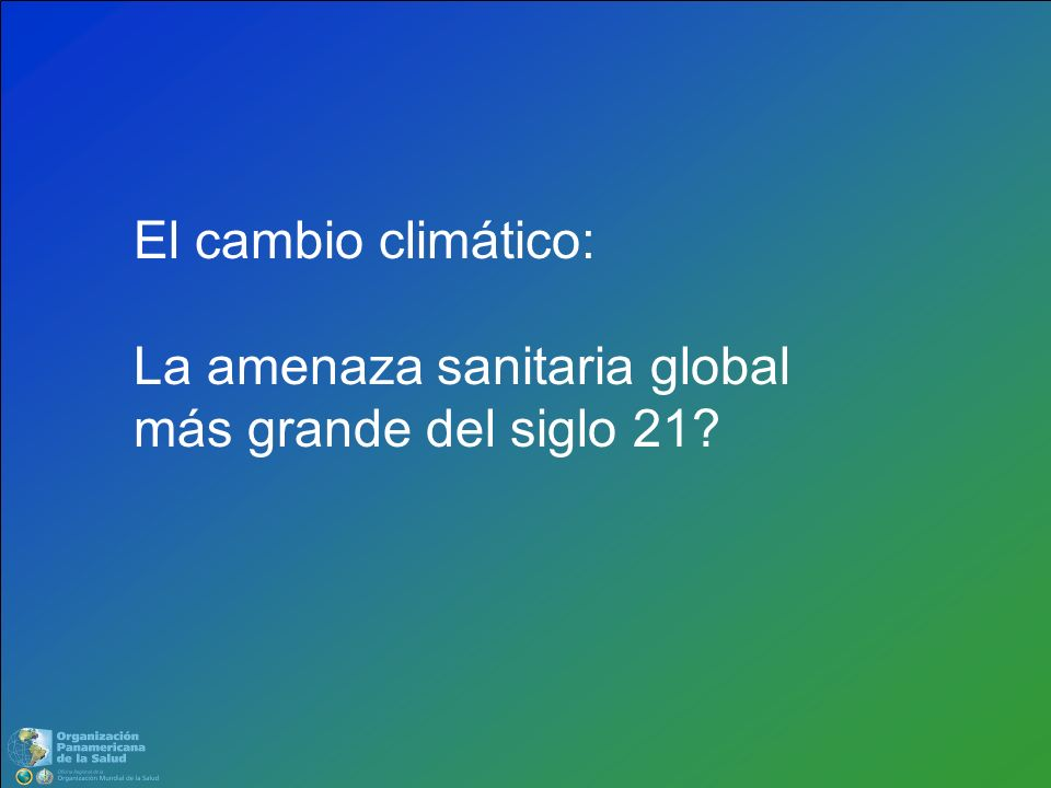 El cambio climático: La amenaza sanitaria global más grande del siglo 21?